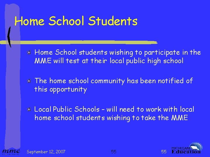 Home School Students Home School students wishing to participate in the MME will test