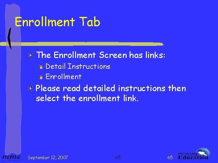 Enrollment Tab The Enrollment Screen has links: Detail Instructions Enrollment Please read detailed instructions