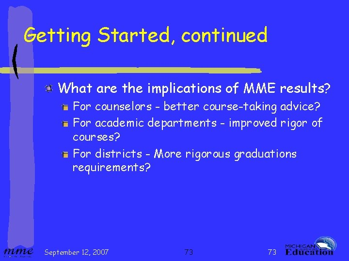 Getting Started, continued What are the implications of MME results? For counselors - better