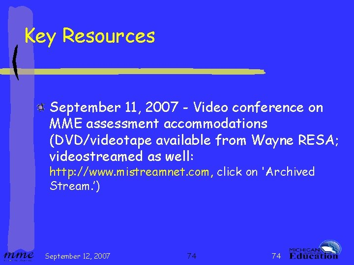 Key Resources September 11, 2007 - Video conference on MME assessment accommodations (DVD/videotape available