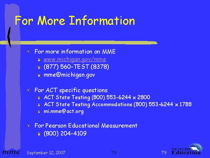 For More Information For more information on MME www. michigan. gov/mme (877) 560 -TEST