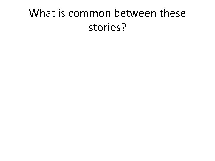 What is common between these stories? We MUST be READY