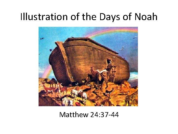 Illustration of the Days of Noah Matthew 24: 37 -44