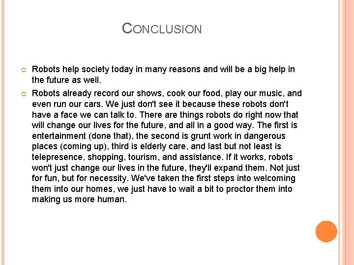CONCLUSION Robots help society today in many reasons and will be a big help