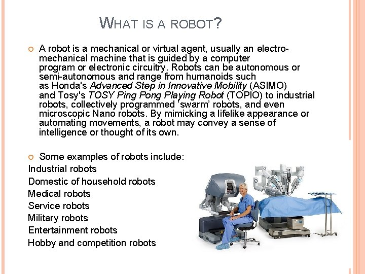 WHAT IS A ROBOT? A robot is a mechanical or virtual agent, usually an