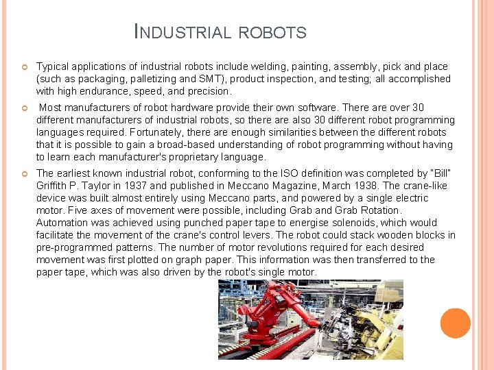 INDUSTRIAL ROBOTS Typical applications of industrial robots include welding, painting, assembly, pick and place