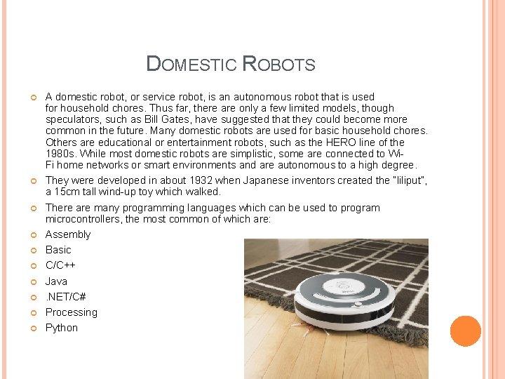 DOMESTIC ROBOTS A domestic robot, or service robot, is an autonomous robot that is