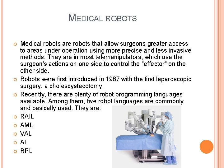 MEDICAL ROBOTS Medical robots are robots that allow surgeons greater access to areas under