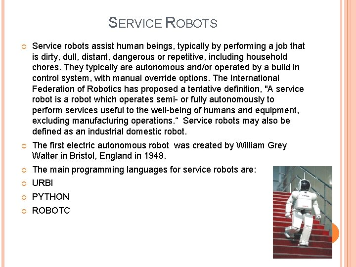 SERVICE ROBOTS Service robots assist human beings, typically by performing a job that is