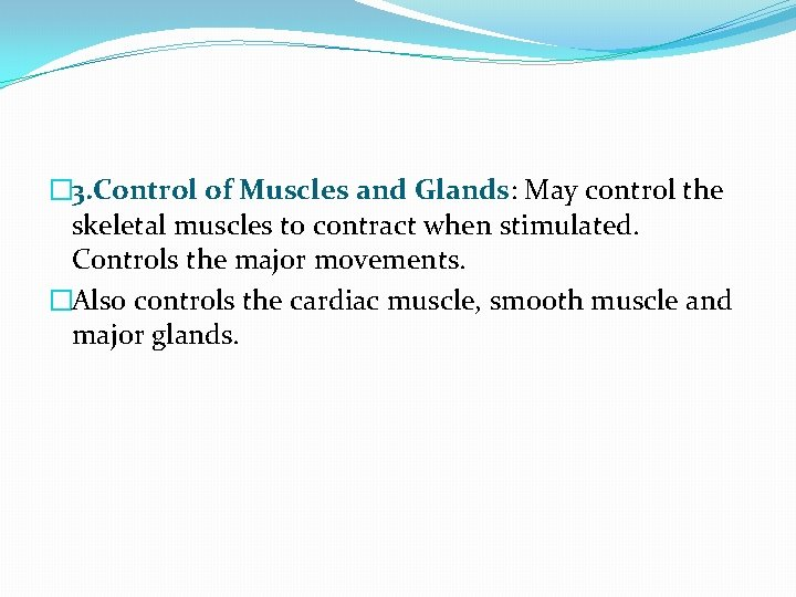 � 3. Control of Muscles and Glands: May control the skeletal muscles to contract
