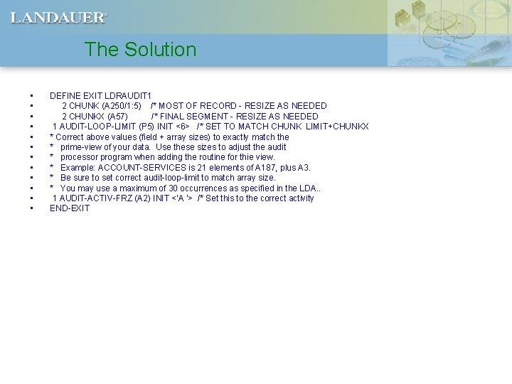 The Solution • • • DEFINE EXIT LDRAUDIT 1 2 CHUNK (A 250/1: 5)