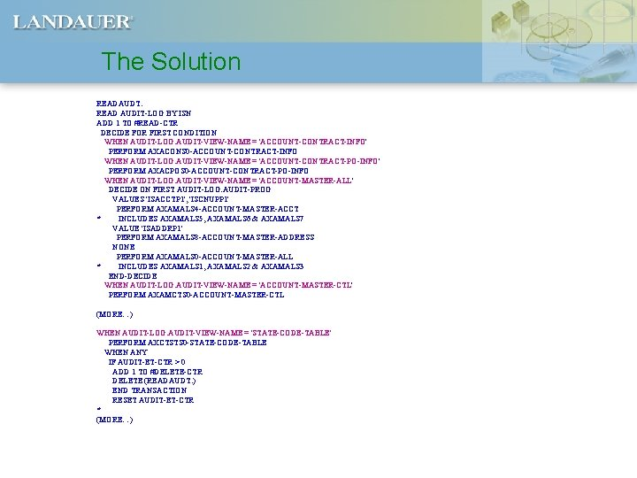 The Solution READAUDT. READ AUDIT-LOG BY ISN ADD 1 TO #READ-CTR DECIDE FOR FIRST