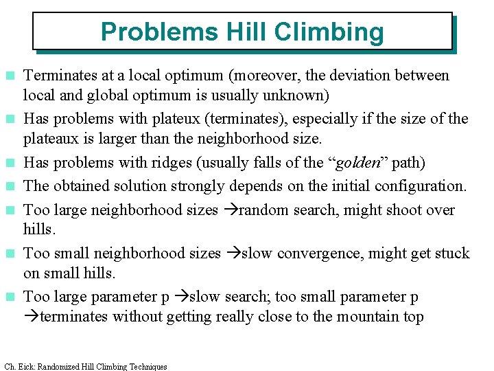 Problems Hill Climbing n n n n Terminates at a local optimum (moreover, the