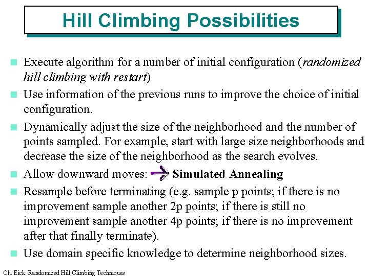 Hill Climbing Possibilities n n n Execute algorithm for a number of initial configuration