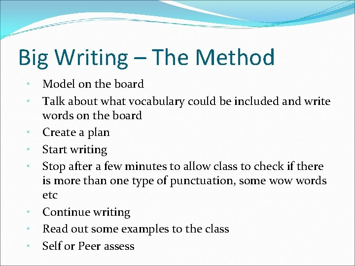 Big Writing – The Method • • Model on the board Talk about what