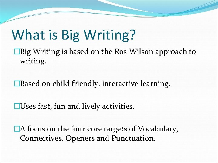 What is Big Writing? �Big Writing is based on the Ros Wilson approach to
