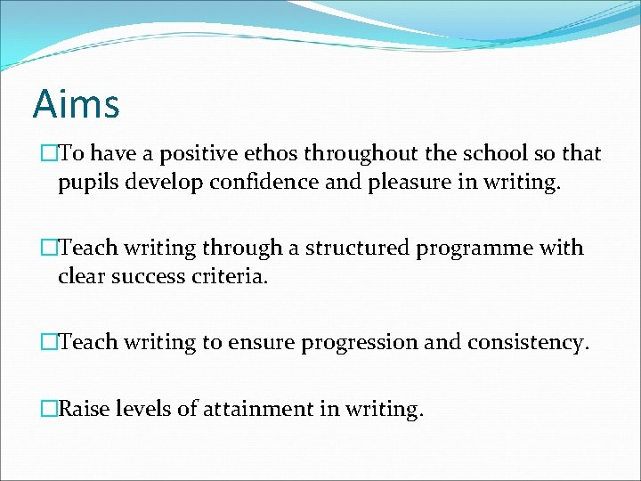 Aims �To have a positive ethos throughout the school so that pupils develop confidence