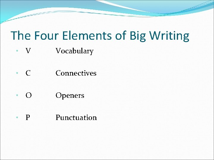 The Four Elements of Big Writing • V Vocabulary • C Connectives • O
