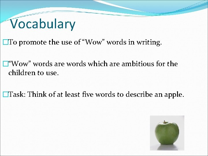 """Vocabulary �To promote the use of """"Wow"""" words in writing. �""""Wow"""" words are words"""