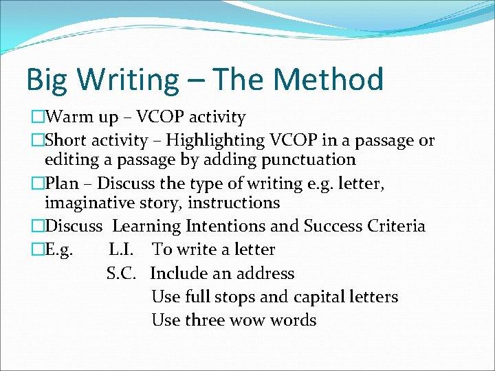 Big Writing – The Method �Warm up – VCOP activity �Short activity – Highlighting