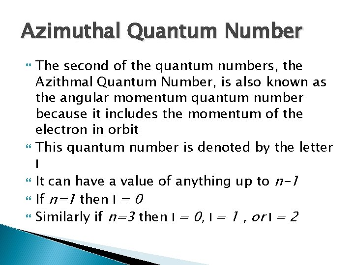 Azimuthal Quantum Number The second of the quantum numbers, the Azithmal Quantum Number, is