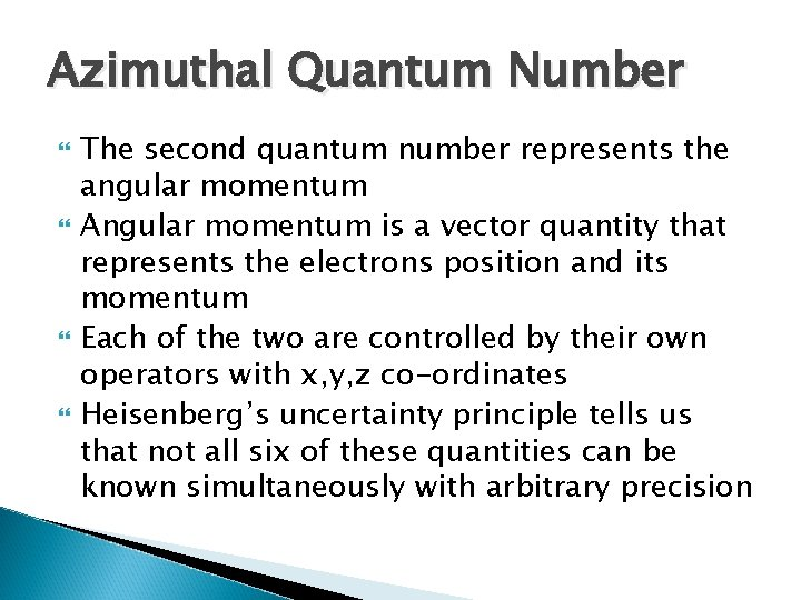 Azimuthal Quantum Number The second quantum number represents the angular momentum Angular momentum is