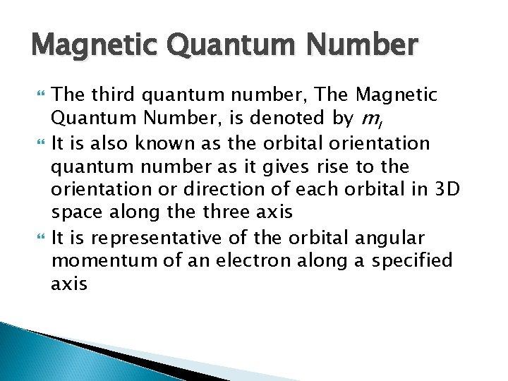 Magnetic Quantum Number The third quantum number, The Magnetic Quantum Number, is denoted by