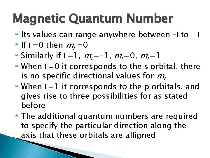 Magnetic Quantum Number Its values can range anywhere between –l to +l If l
