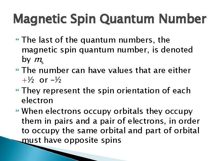 Magnetic Spin Quantum Number The last of the quantum numbers, the magnetic spin quantum