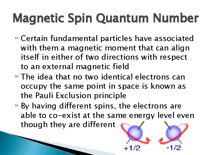 Magnetic Spin Quantum Number Certain fundamental particles have associated with them a magnetic moment