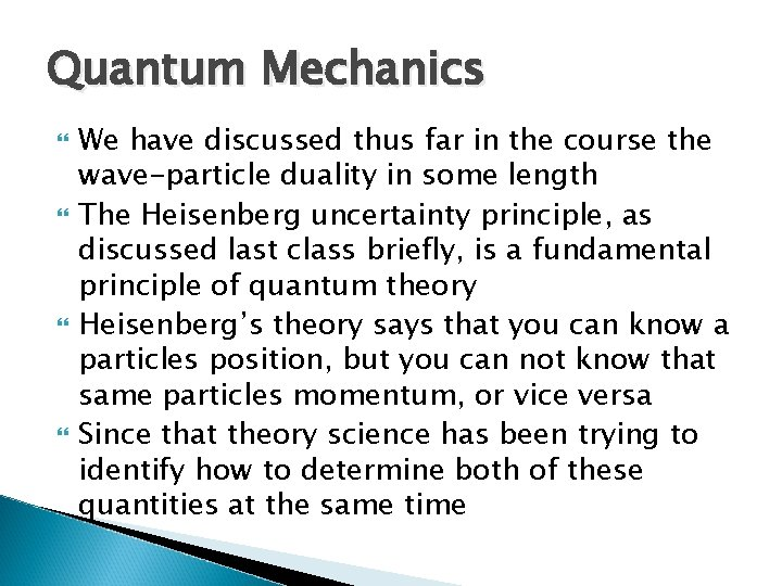 Quantum Mechanics We have discussed thus far in the course the wave-particle duality in