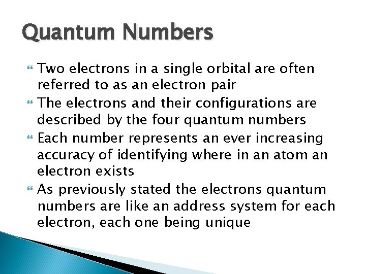 Quantum Numbers Two electrons in a single orbital are often referred to as an