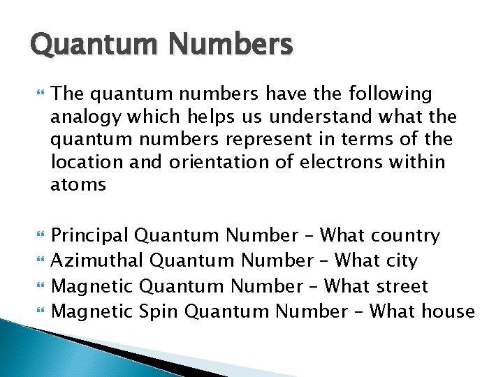 Quantum Numbers The quantum numbers have the following analogy which helps us understand what