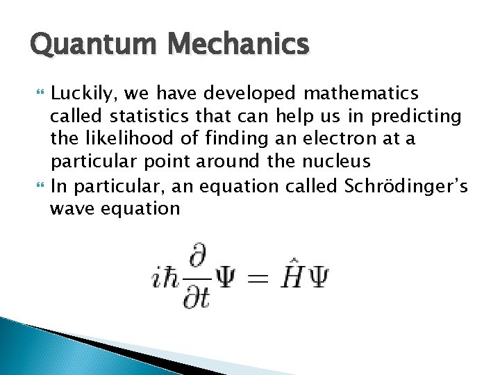 Quantum Mechanics Luckily, we have developed mathematics called statistics that can help us in