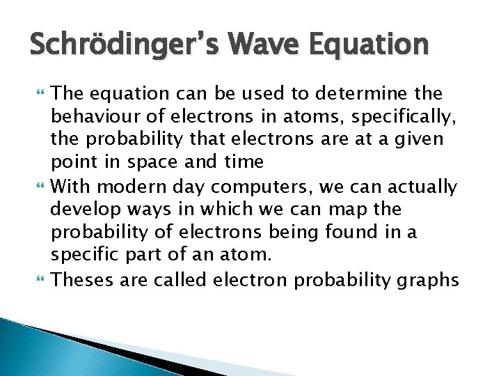 Schrödinger's Wave Equation The equation can be used to determine the behaviour of electrons