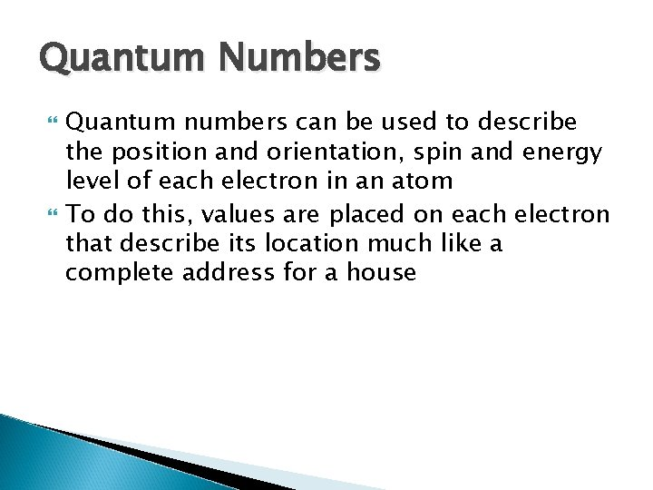 Quantum Numbers Quantum numbers can be used to describe the position and orientation, spin