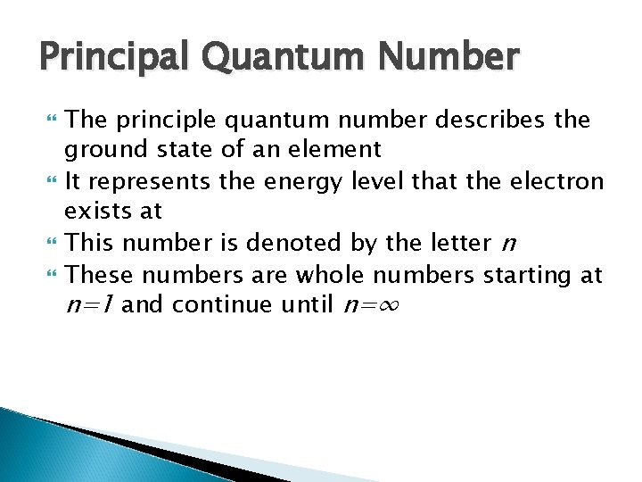 Principal Quantum Number The principle quantum number describes the ground state of an element