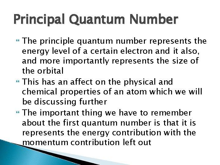 Principal Quantum Number The principle quantum number represents the energy level of a certain