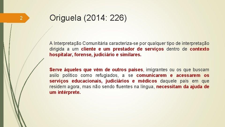 2 Origuela (2014: 226) A Interpretação Comunitária caracteriza-se por qualquer tipo de interpretação dirigida