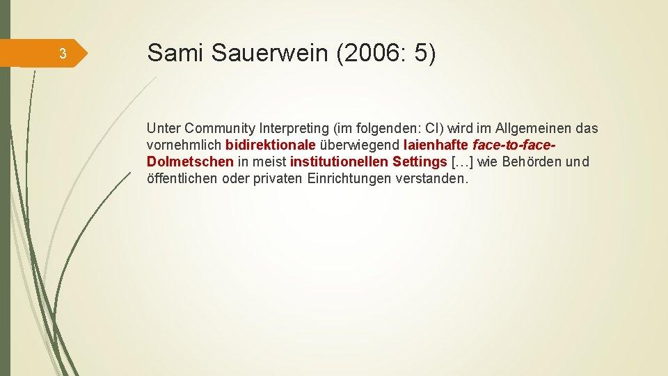 3 Sami Sauerwein (2006: 5) Unter Community Interpreting (im folgenden: CI) wird im Allgemeinen