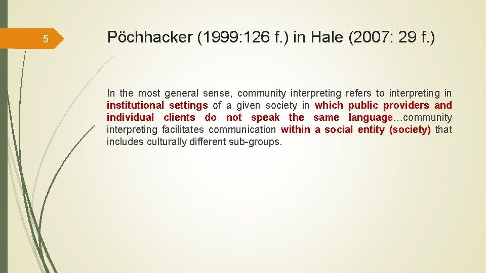 5 Pöchhacker (1999: 126 f. ) in Hale (2007: 29 f. ) In the