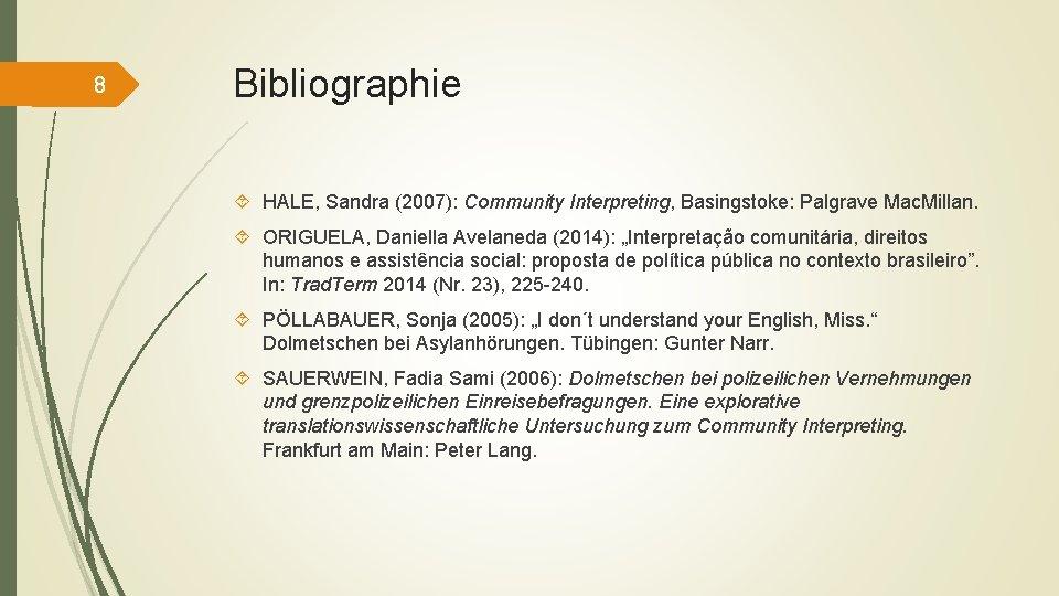 8 Bibliographie HALE, Sandra (2007): Community Interpreting, Basingstoke: Palgrave Mac. Millan. ORIGUELA, Daniella Avelaneda