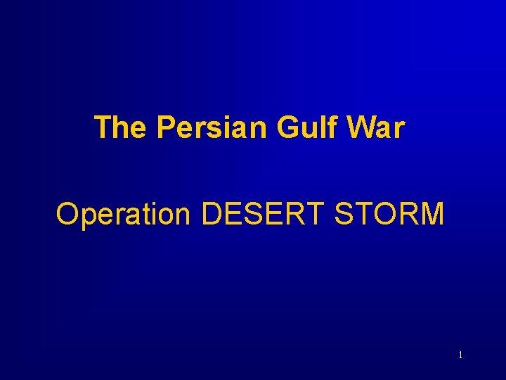 The Persian Gulf War Operation DESERT STORM 1