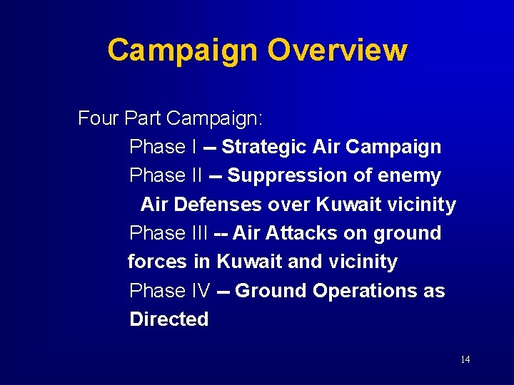 Campaign Overview Four Part Campaign: Phase I -- Strategic Air Campaign Phase II --