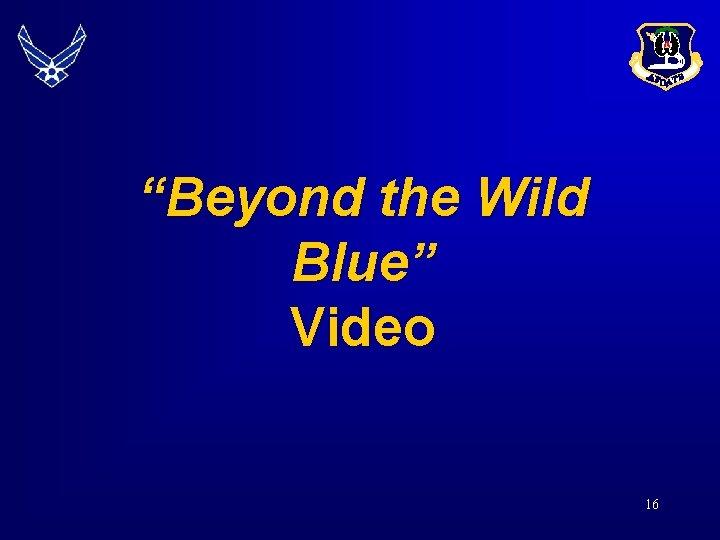 """Beyond the Wild Blue"" Video 16"