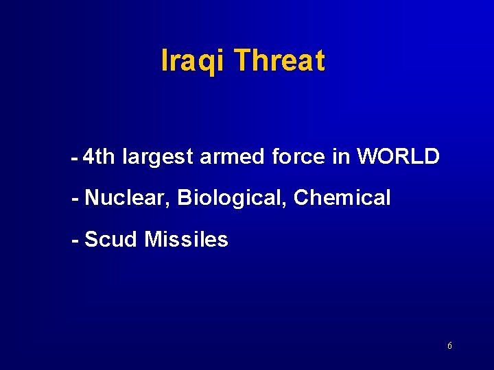 Iraqi Threat - 4 th largest armed force in WORLD - Nuclear, Biological, Chemical