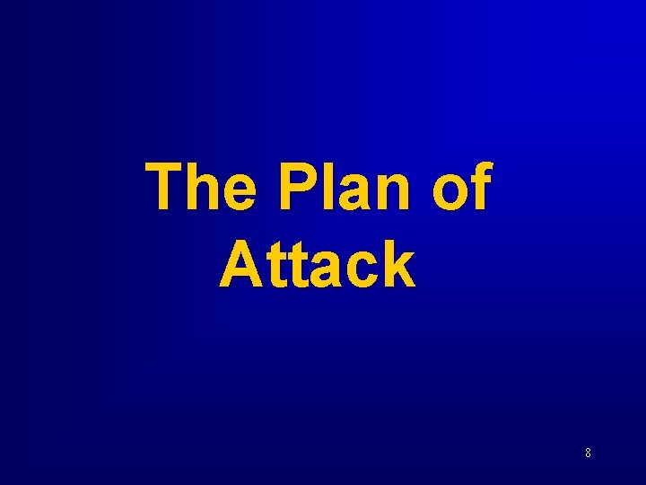 The Plan of Attack 8