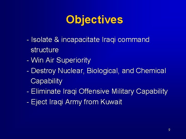 Objectives - Isolate & incapacitate Iraqi command structure - Win Air Superiority - Destroy