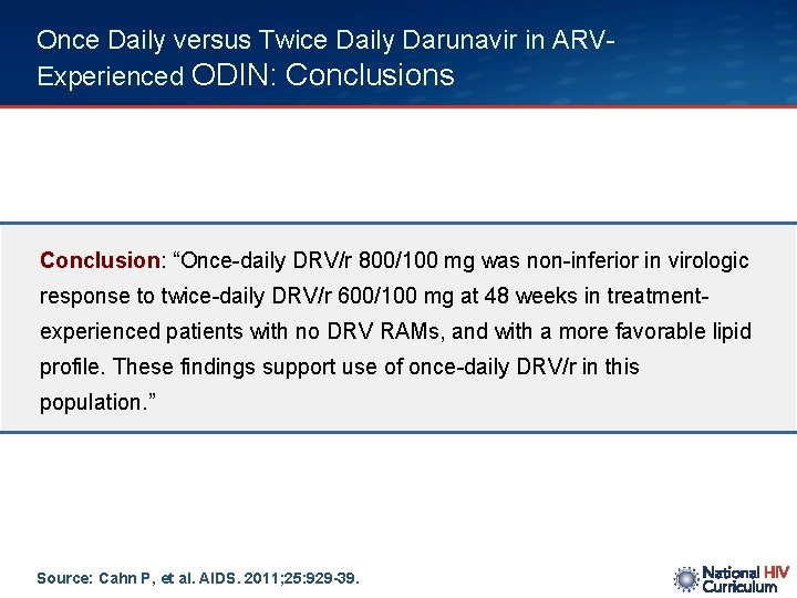 """Once Daily versus Twice Daily Darunavir in ARVExperienced ODIN: Conclusions Conclusion: """"Once-daily DRV/r 800/100"""