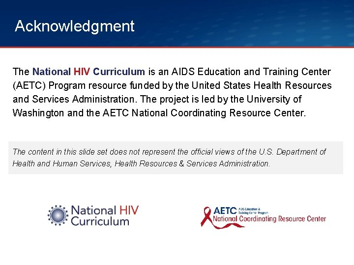 Acknowledgment The National HIV Curriculum is an AIDS Education and Training Center (AETC) Program